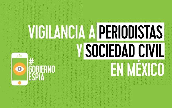 #GobiernoEspía, vigilancia a periodistas y sociedad civil en México
