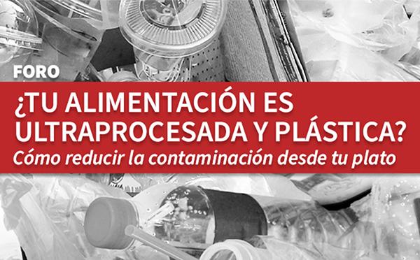 Banner del foro ¿Tu alimentación es ultraprocesada y plástica? Cómo reducir la contaminación desde tu plato